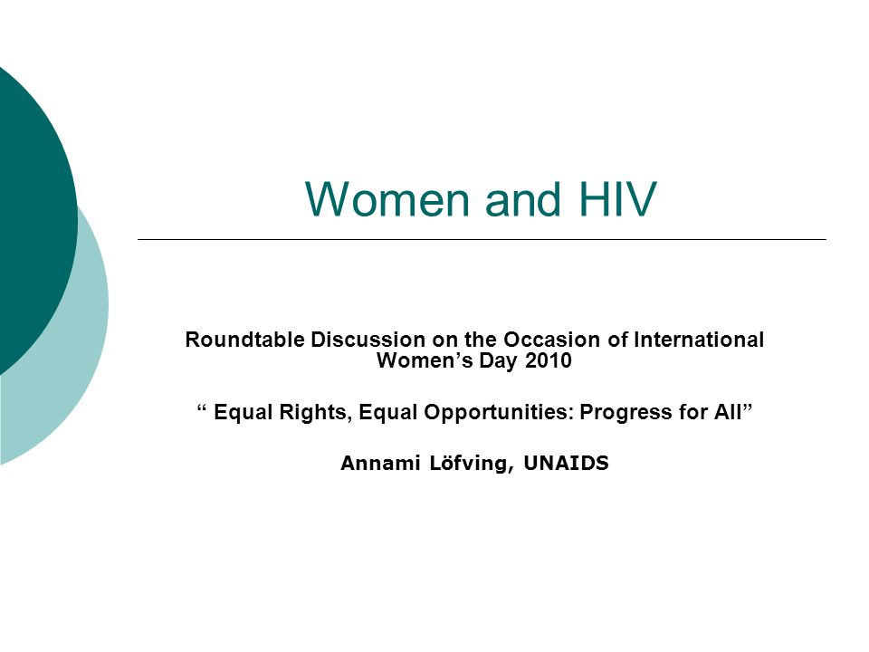 Women and HIV Roundtable Discussion on the Occasion of International Women's Day 2010 Equal Rights, Equal Opportunities: Progress for All Annami Löfving, UNAIDS