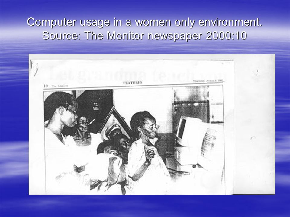Computer usage in a women only environment. Source: The Monitor newspaper 2000:10