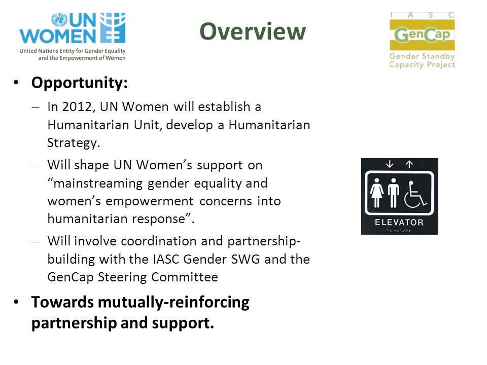 Overview Opportunity: – In 2012, UN Women will establish a Humanitarian Unit, develop a Humanitarian Strategy.