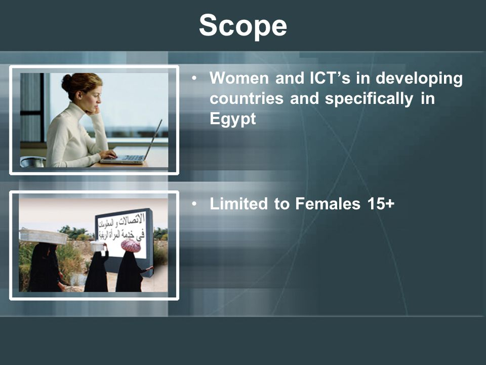 Scope Women and ICT's in developing countries and specifically in Egypt Limited to Females 15+