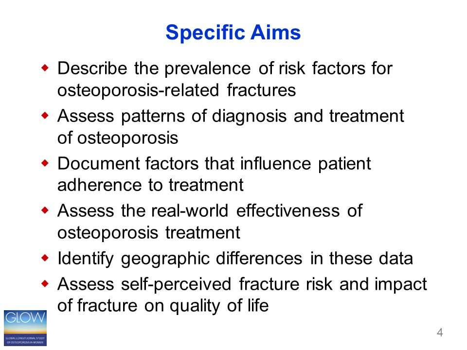 Specific Aims  Describe the prevalence of risk factors for osteoporosis-related fractures  Assess patterns of diagnosis and treatment of osteoporosis  Document factors that influence patient adherence to treatment  Assess the real-world effectiveness of osteoporosis treatment  Identify geographic differences in these data  Assess self-perceived fracture risk and impact of fracture on quality of life 4