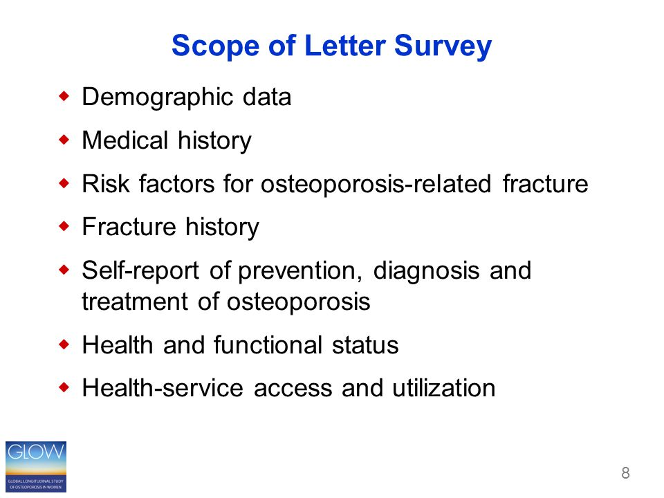 8 Scope of Letter Survey  Demographic data  Medical history  Risk factors for osteoporosis-related fracture  Fracture history  Self-report of prevention, diagnosis and treatment of osteoporosis  Health and functional status  Health-service access and utilization