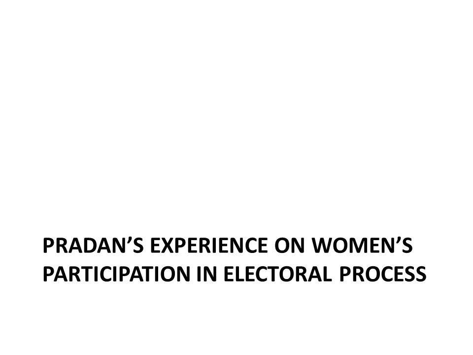 PRADAN'S EXPERIENCE ON WOMEN'S PARTICIPATION IN ELECTORAL PROCESS