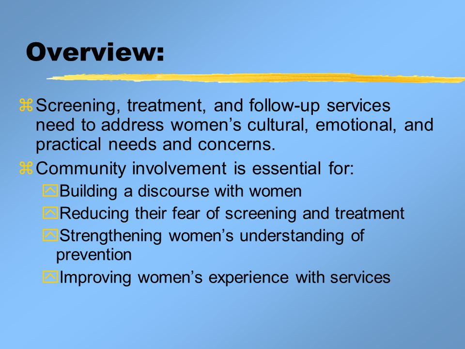 Overview:  Screening, treatment, and follow-up services need to address women's cultural, emotional, and practical needs and concerns.