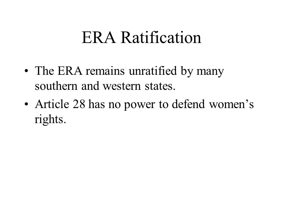 ERA Ratification The ERA remains unratified by many southern and western states.