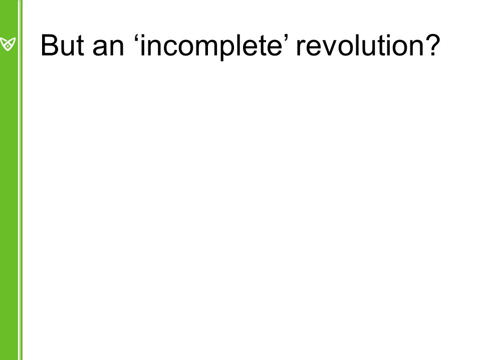 But an 'incomplete' revolution