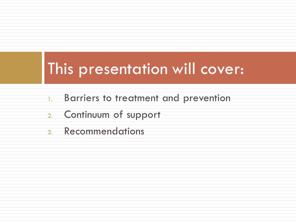 1. Barriers to treatment and prevention 2. Continuum of support 3.