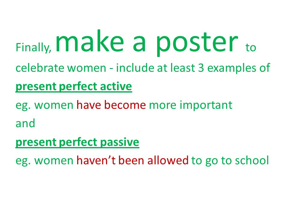 Finally, make a poster to celebrate women - include at least 3 examples of present perfect active eg.