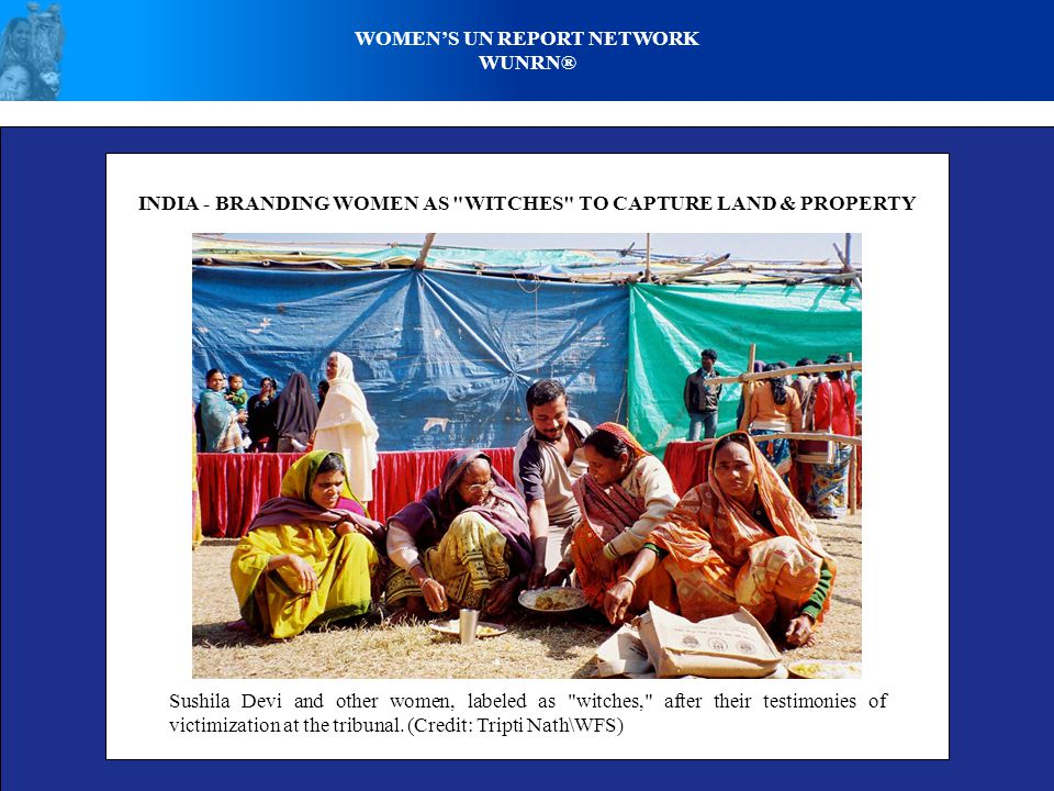 WOMEN'S UN REPORT NETWORK WUNRN® INDIA - BRANDING WOMEN AS WITCHES TO CAPTURE LAND & PROPERTY Sushila Devi and other women, labeled as witches, after their testimonies of victimization at the tribunal.