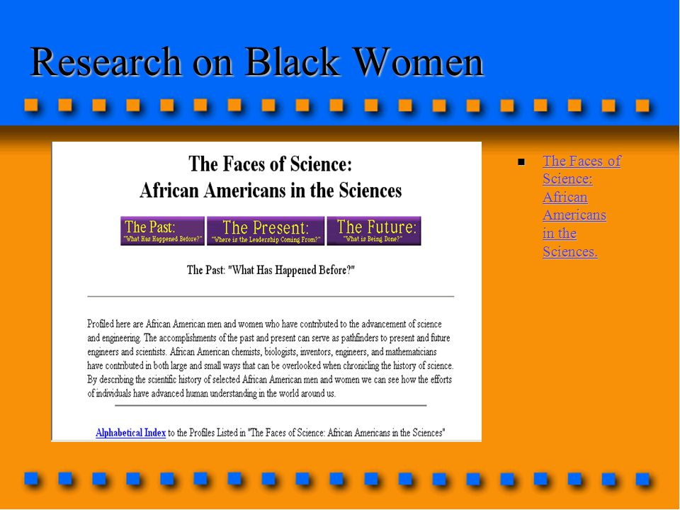 Research on Black Women n The Faces of Science: African Americans in the Sciences.