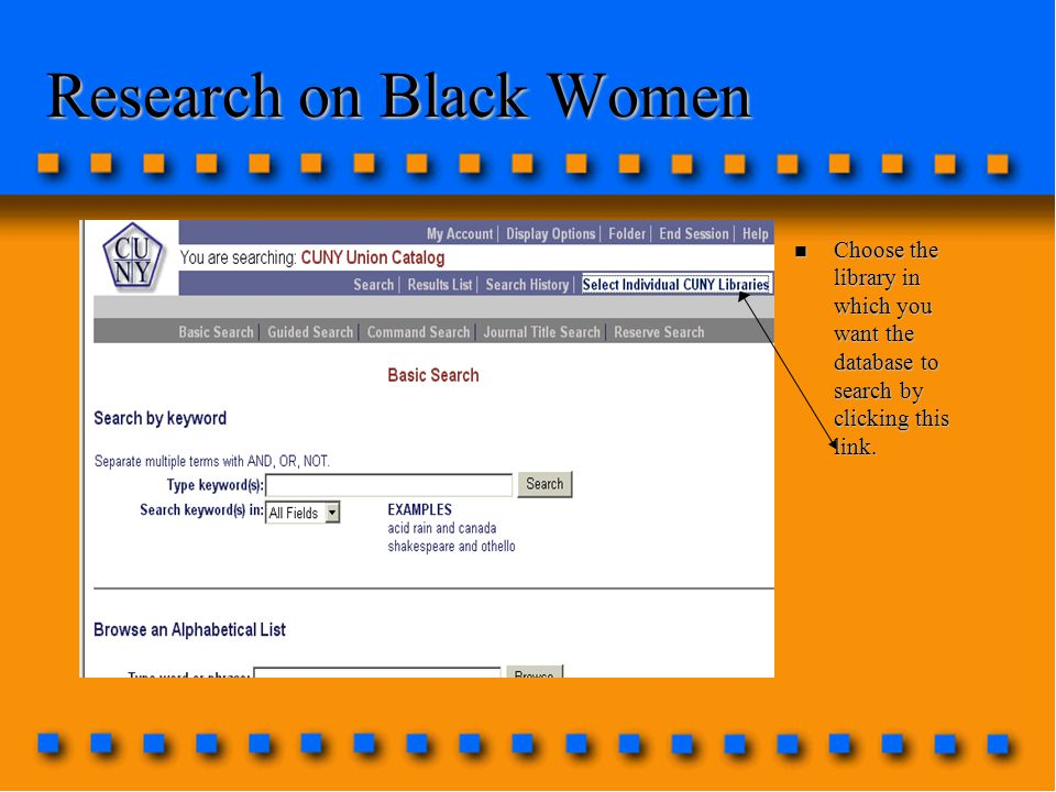 Research on Black Women n Choose the library in which you want the database to search by clicking this link.