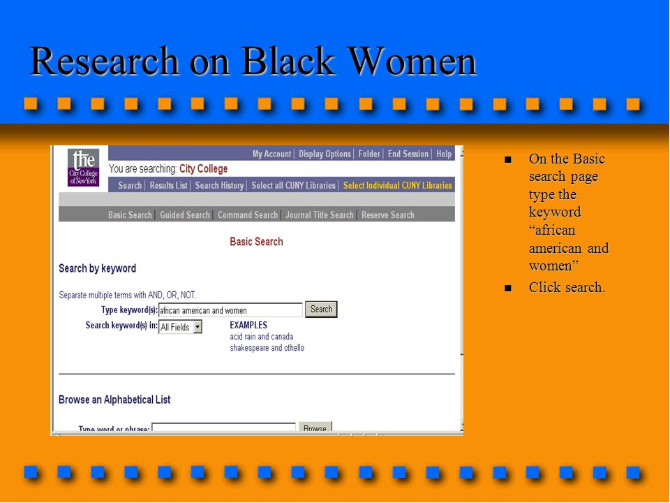 Research on Black Women n On the Basic search page type the keyword african american and women n Click search.
