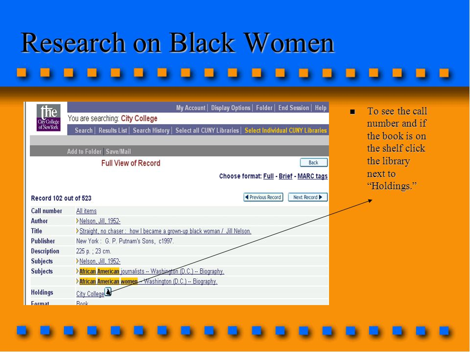 Research on Black Women n To see the call number and if the book is on the shelf click the library next to Holdings.