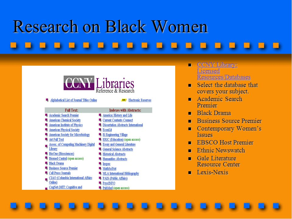 Research on Black Women n CCNY Library: Licensed Resources/Databases CCNY Library: Licensed Resources/Databases CCNY Library: Licensed Resources/Databases n Select the database that covers your subject.