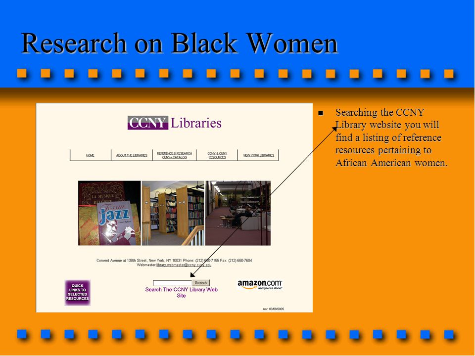 Research on Black Women n Searching the CCNY Library website you will find a listing of reference resources pertaining to African American women.