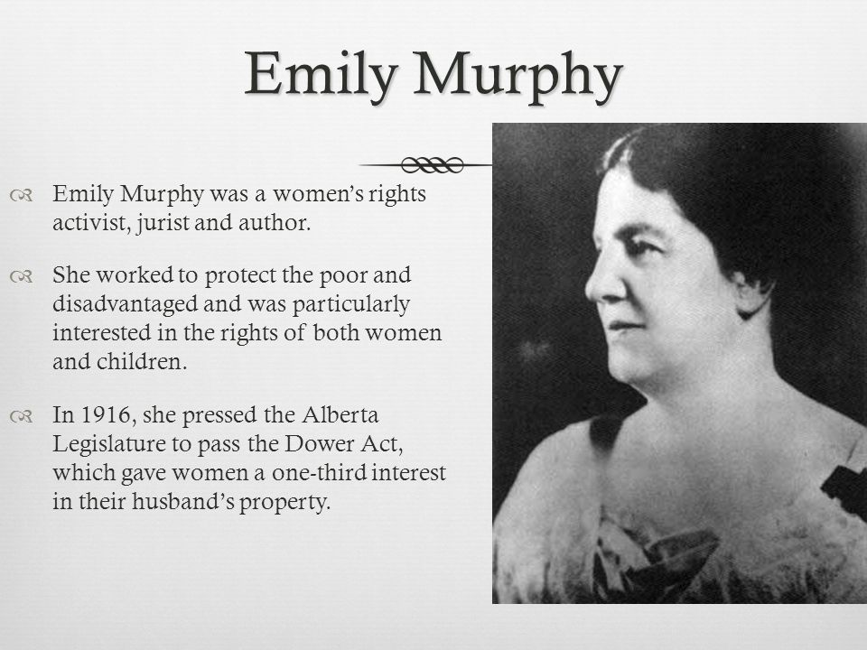 Emily Murphy  Emily Murphy was a women's rights activist, jurist and author.