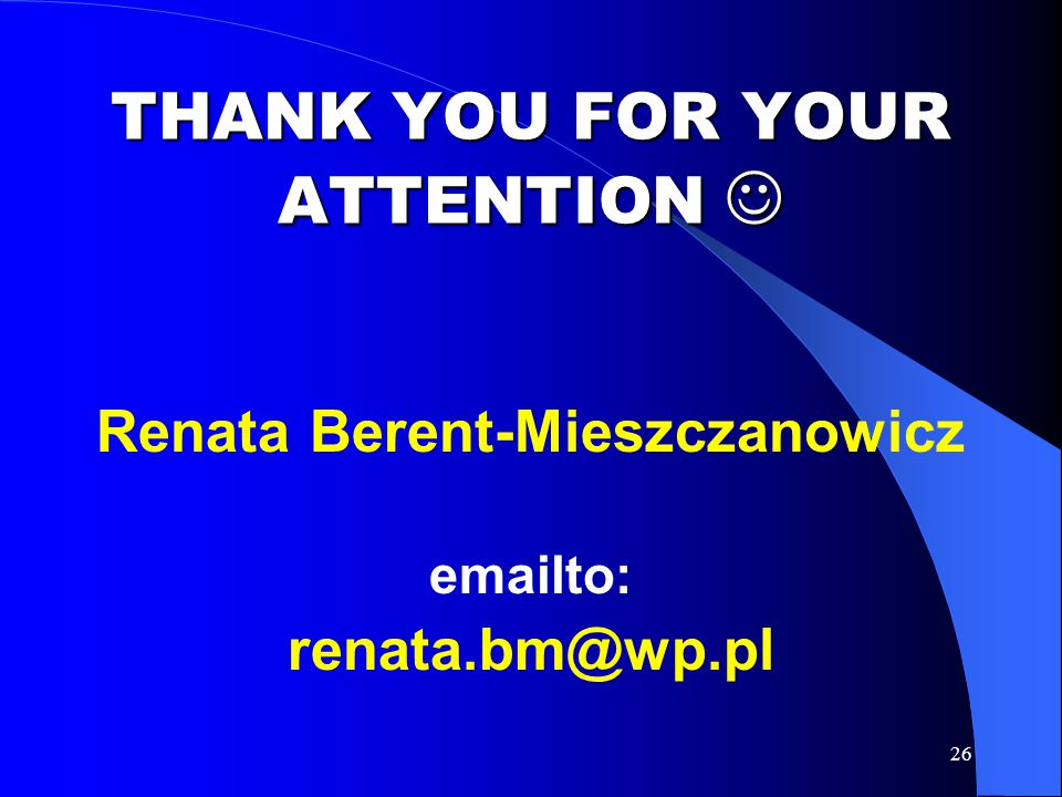 26 THANK YOU FOR YOUR ATTENTION THANK YOU FOR YOUR ATTENTION Renata Berent-Mieszczanowicz emailto: renata.bm@wp.pl