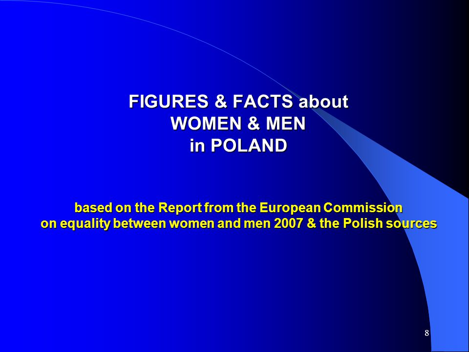 8 FIGURES & FACTS about WOMEN & MEN in POLAND based on the Report from the European Commission on equality between women and men 2007 & the Polish sources
