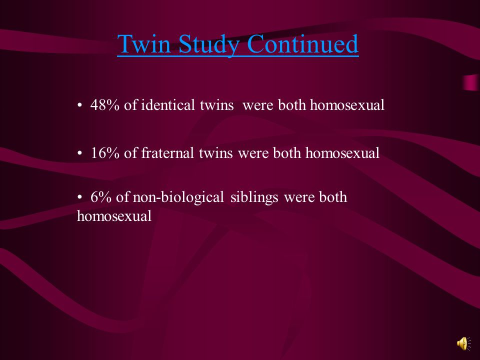 Twin Study 56 pairs of identical twins, 54 pairs or fraternal twins, 57 pairs of non-biological siblings who lived with adoptive parents.