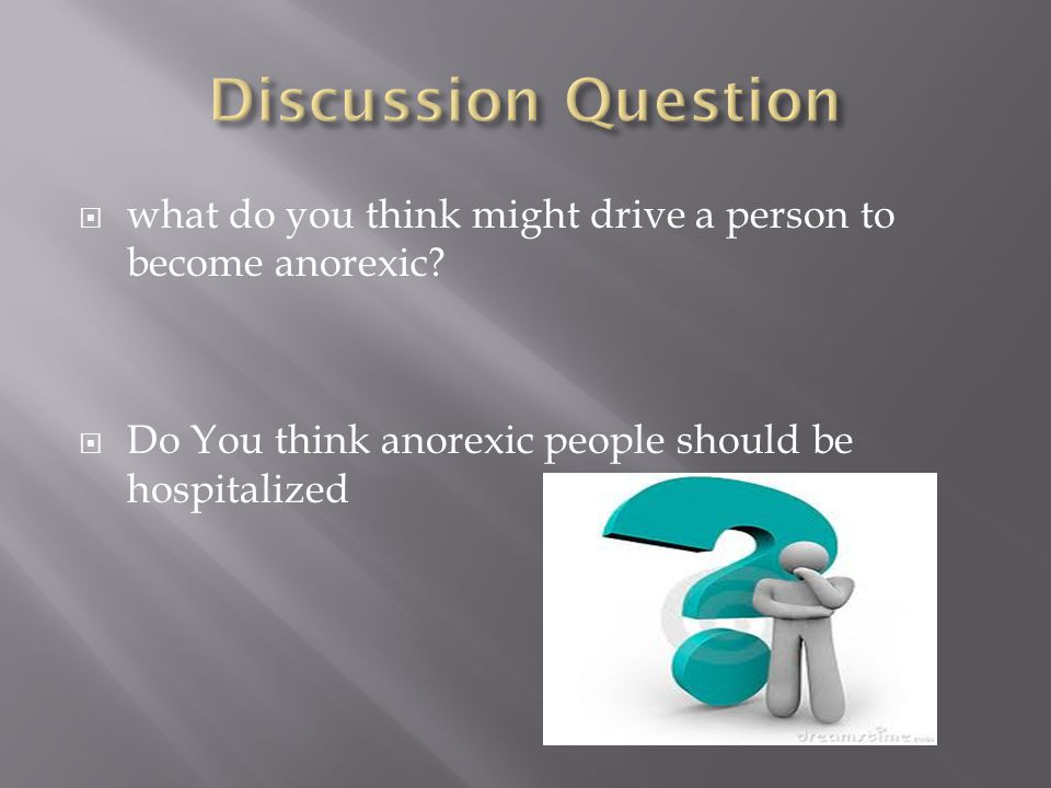  what do you think might drive a person to become anorexic.