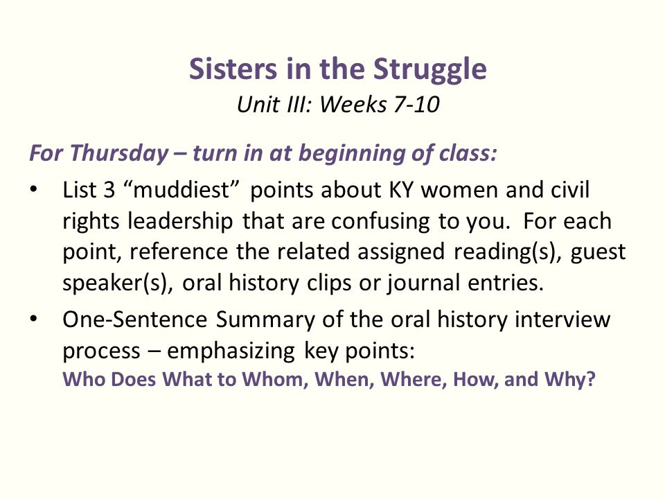 Sisters in the Struggle Unit III: Weeks 7-10 For Thursday – turn in at beginning of class: List 3 muddiest points about KY women and civil rights leadership that are confusing to you.