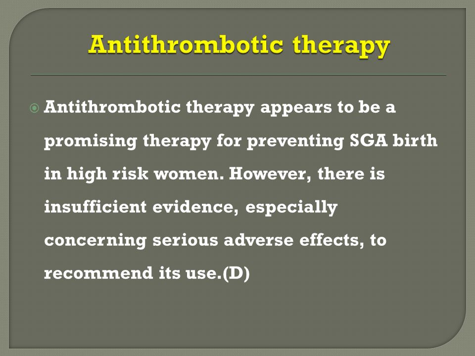  Antithrombotic therapy appears to be a promising therapy for preventing SGA birth in high risk women.
