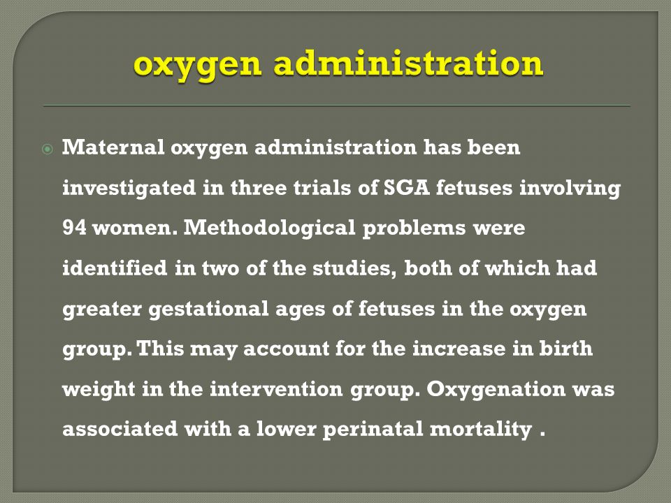  Maternal oxygen administration has been investigated in three trials of SGA fetuses involving 94 women.