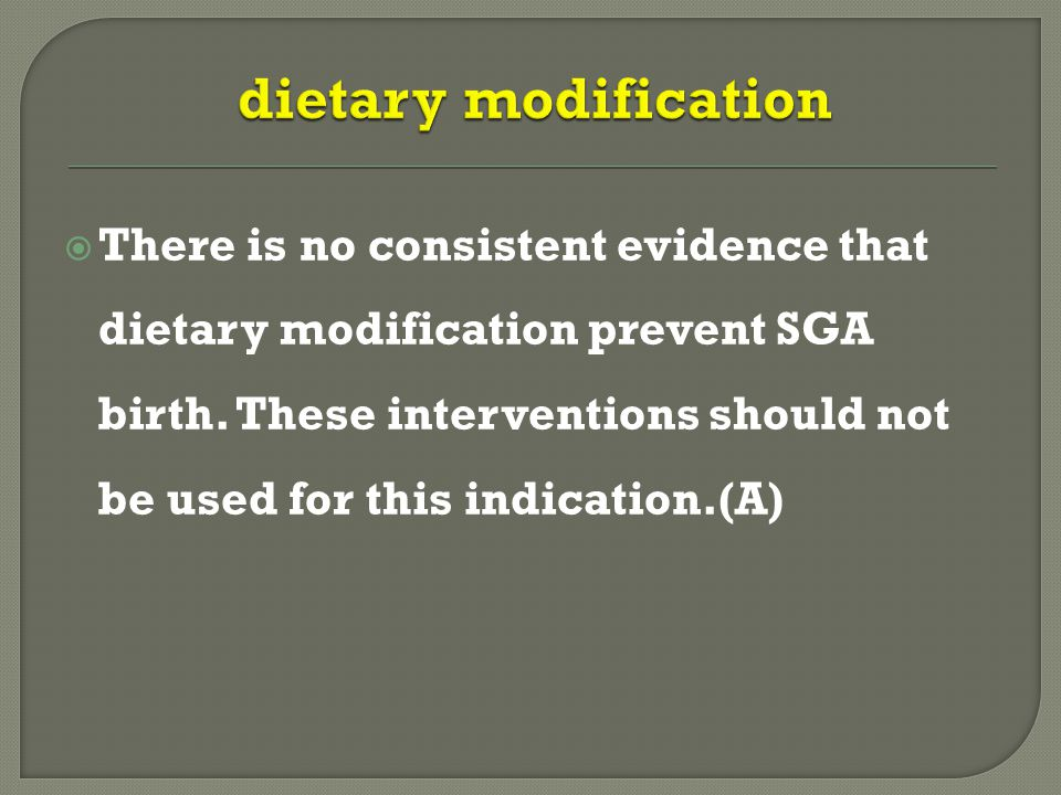  There is no consistent evidence that dietary modification prevent SGA birth.