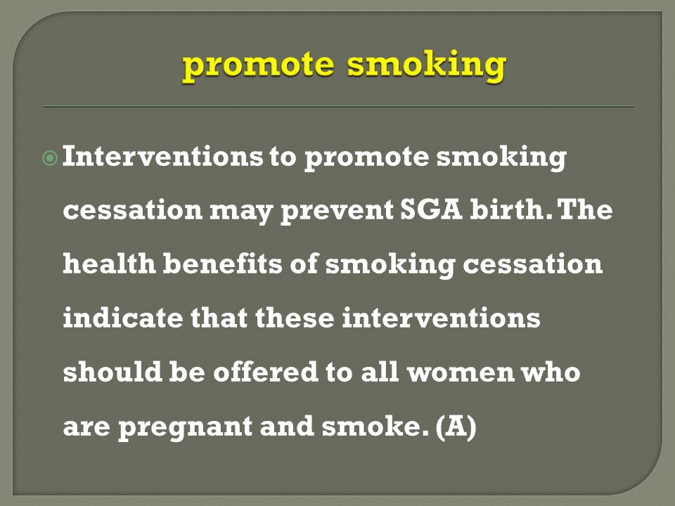  Interventions to promote smoking cessation may prevent SGA birth.