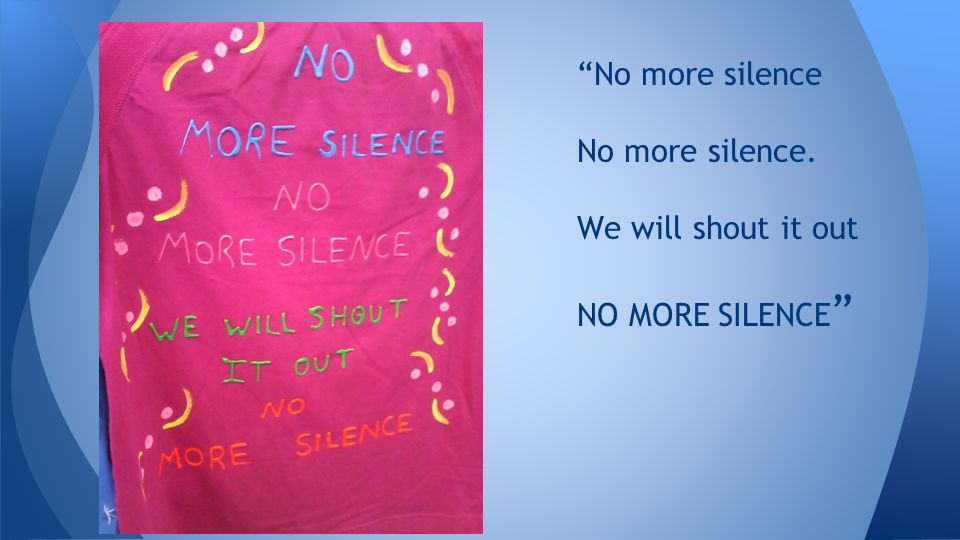 No more silence No more silence. We will shout it out NO MORE SILENCE