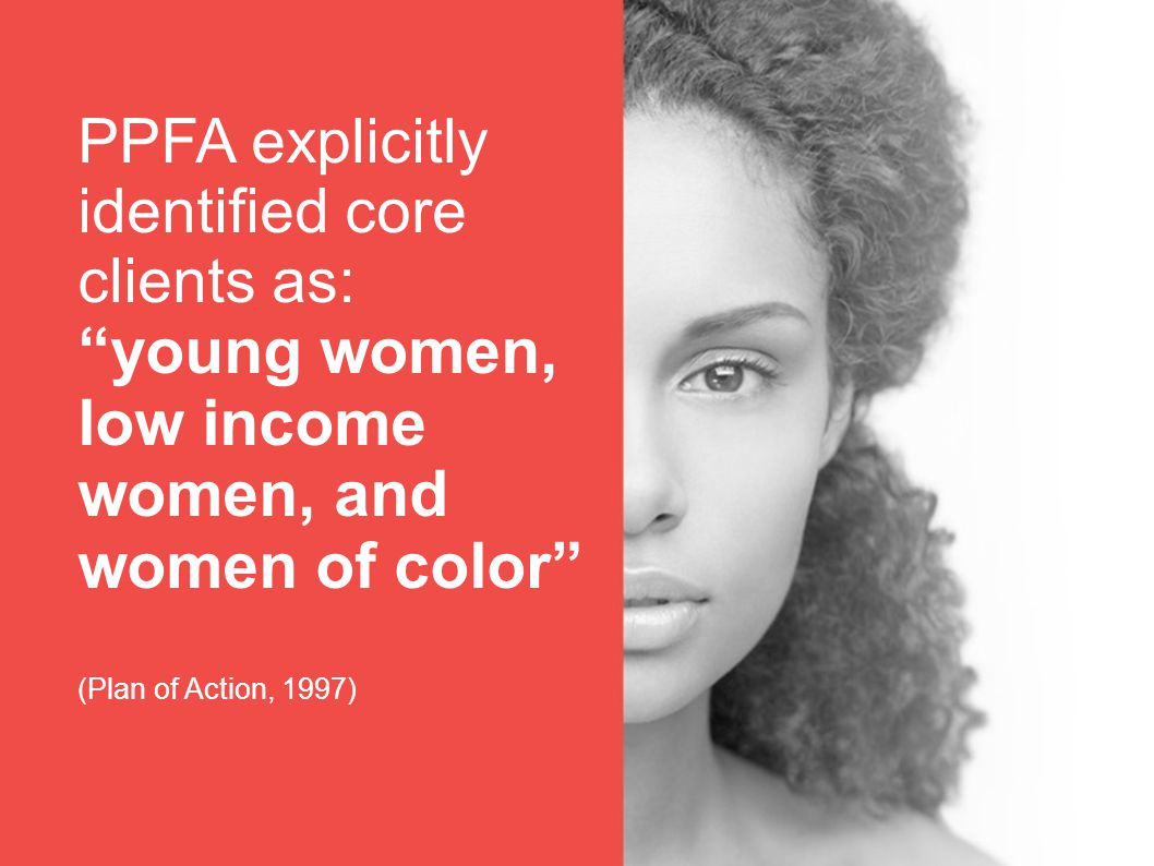 PPFA explicitly identified core clients as: young women, low income women, and women of color (Plan of Action, 1997)