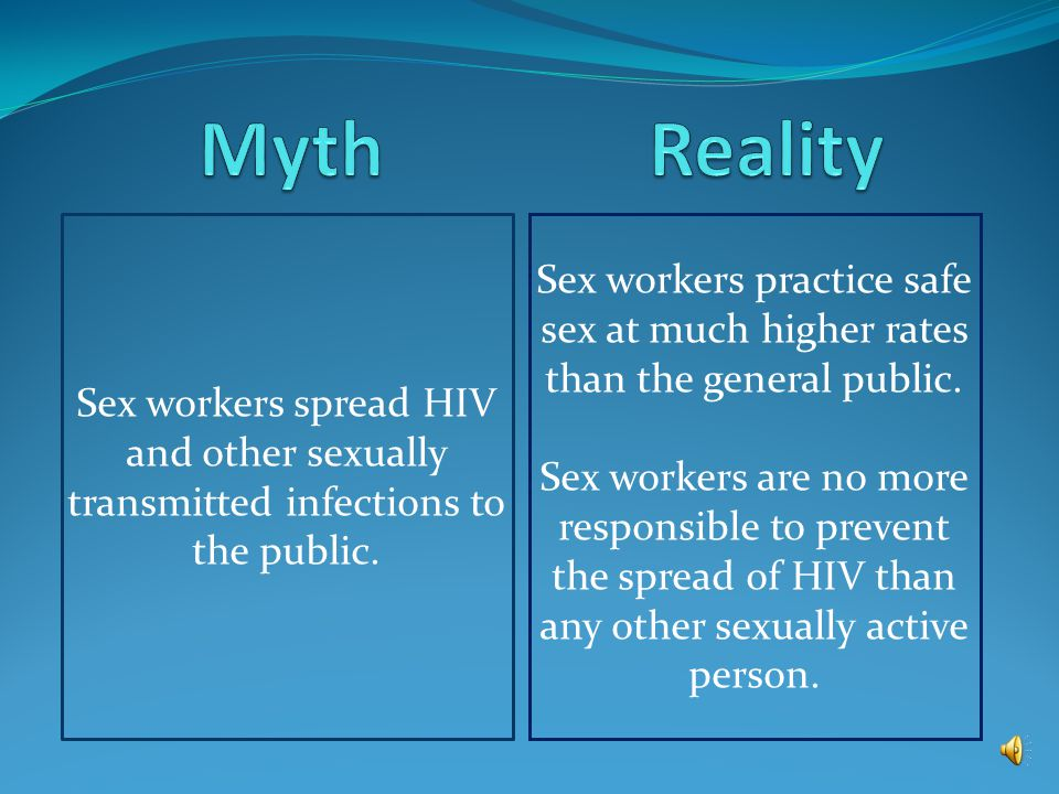 All sex workers are drug addicts Sex work is as diverse as any other occupation where some workers have addiction issues and some do not.
