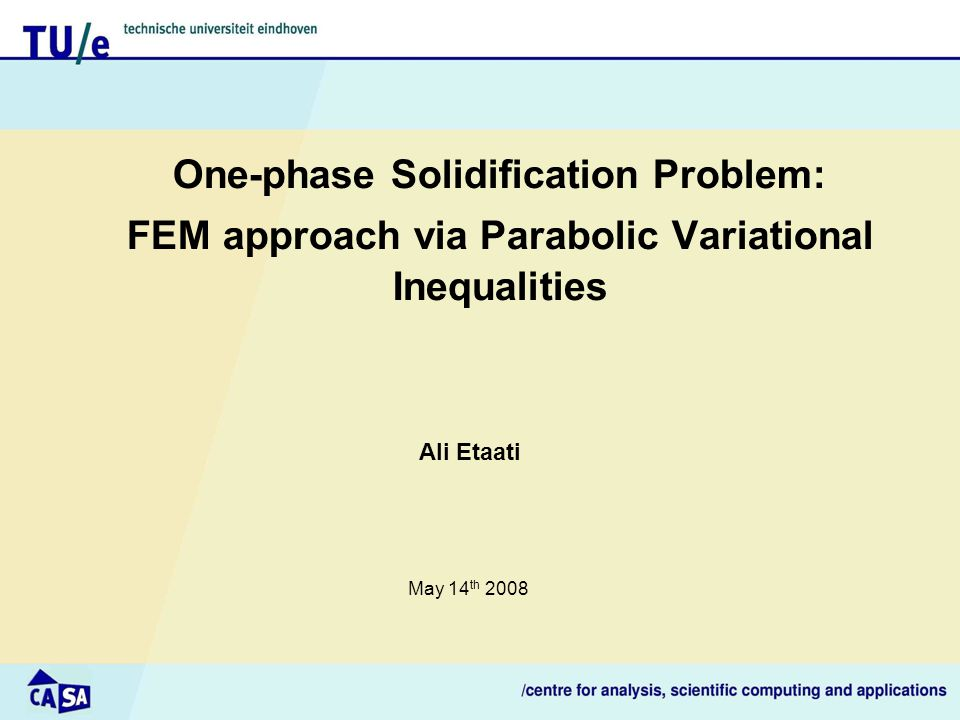 One-phase Solidification Problem: FEM approach via Parabolic Variational Inequalities Ali Etaati May 14 th 2008