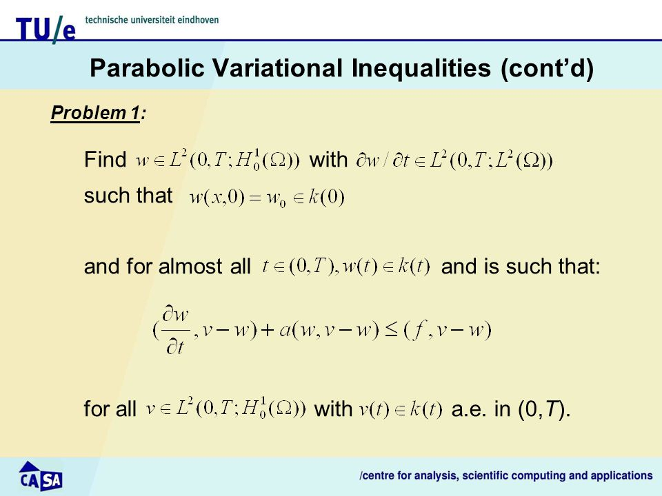 Parabolic Variational Inequalities (cont'd) Problem 1: Find with such that and for almost all and is such that: for all with a.e.