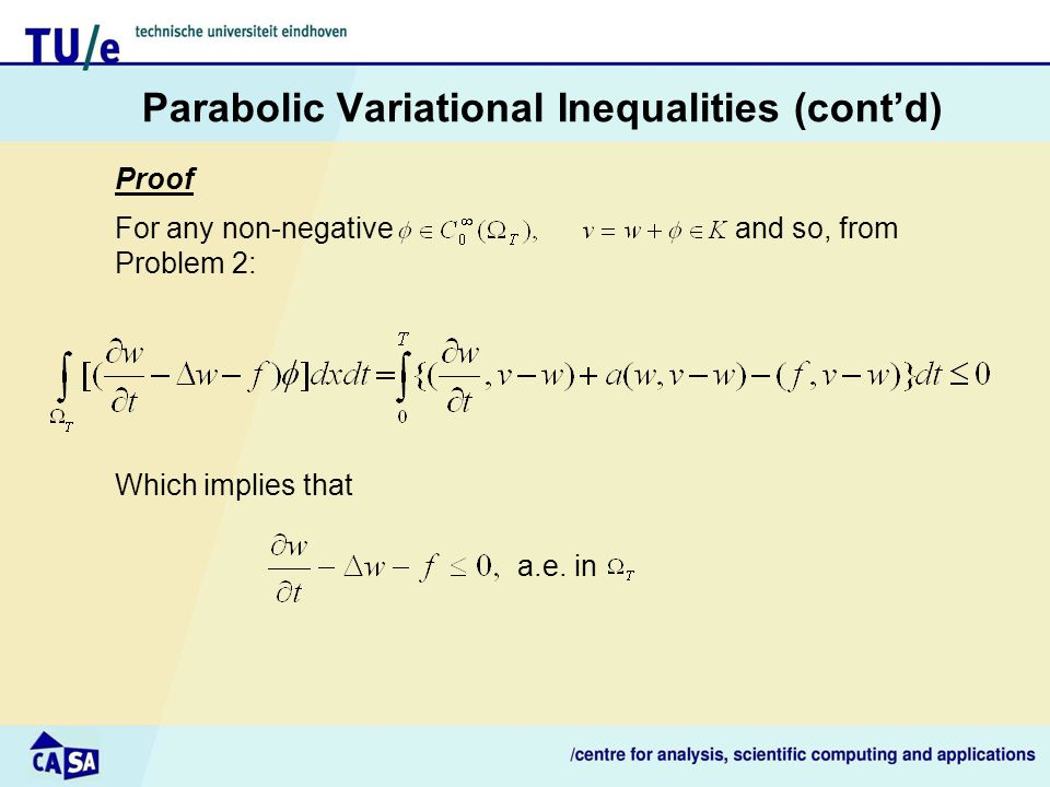Parabolic Variational Inequalities (cont'd) Proof For any non-negative and so, from Problem 2: Which implies that a.e.