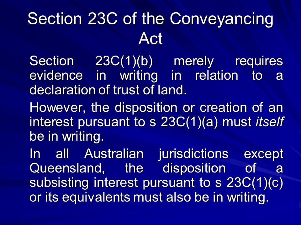 Section 23C of the Conveyancing Act Section 23C(1)(b) merely requires evidence in writing in relation to a declaration of trust of land.