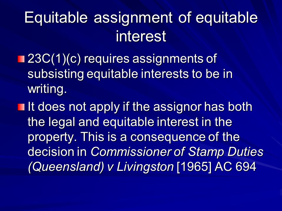 Equitable assignment of equitable interest 23C(1)(c) requires assignments of subsisting equitable interests to be in writing.