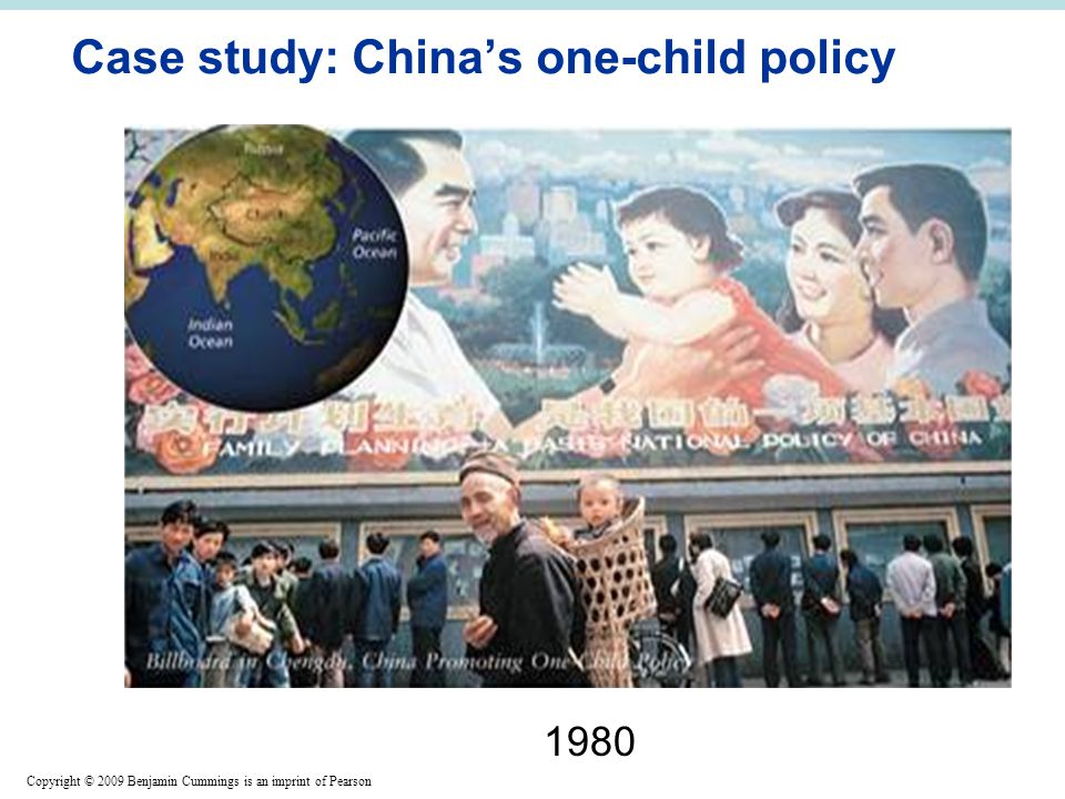 Copyright © 2009 Benjamin Cummings is an imprint of Pearson Case study: China's one-child policy 1980