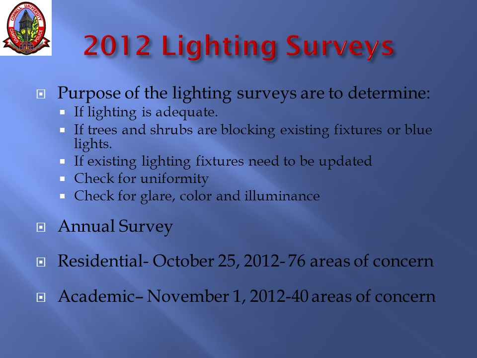  Purpose of the lighting surveys are to determine:  If lighting is adequate.