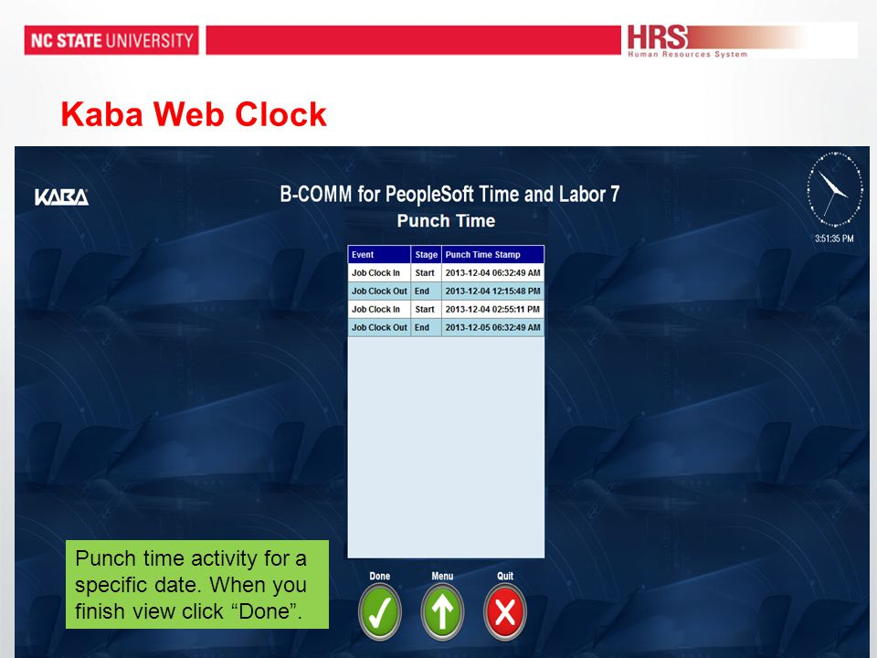 Kaba Web Clock Punch time activity for a specific date. When you finish view click Done .