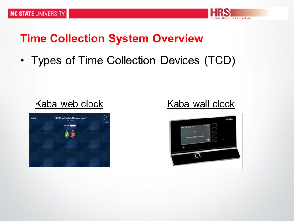 Time Collection System Overview Types of Time Collection Devices (TCD) Kaba web clockKaba wall clock