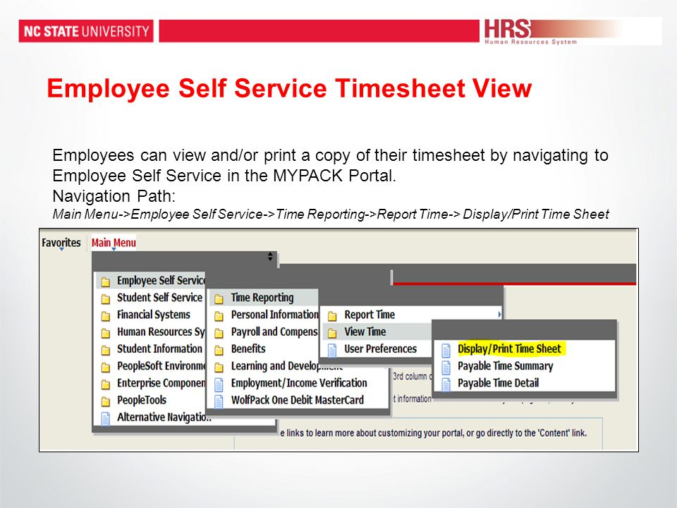 Employee Self Service Timesheet View Employees can view and/or print a copy of their timesheet by navigating to Employee Self Service in the MYPACK Portal.