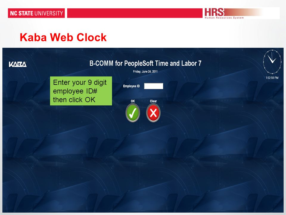 Kaba Web Clock Enter your 9 digit employee ID# then click OK