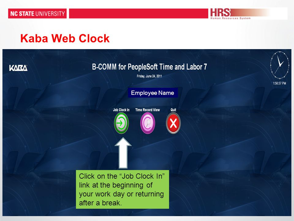 Kaba Web Clock Employee Name Click on the Job Clock In link at the beginning of your work day or returning after a break.