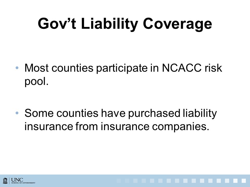Gov't Liability Coverage Most counties participate in NCACC risk pool.
