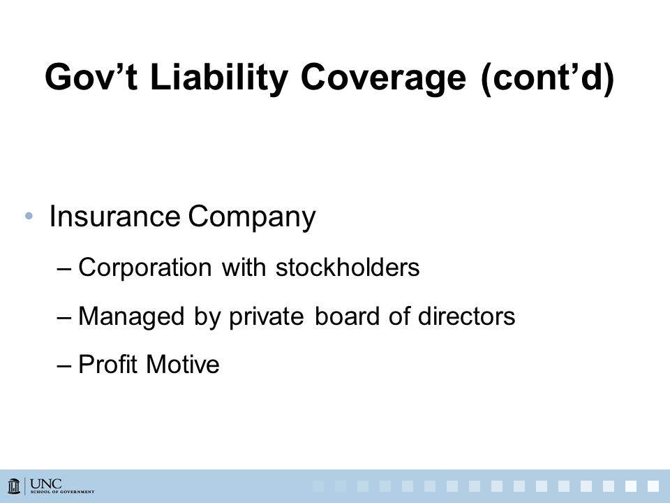 Insurance Company –Corporation with stockholders –Managed by private board of directors –Profit Motive Gov't Liability Coverage (cont'd)