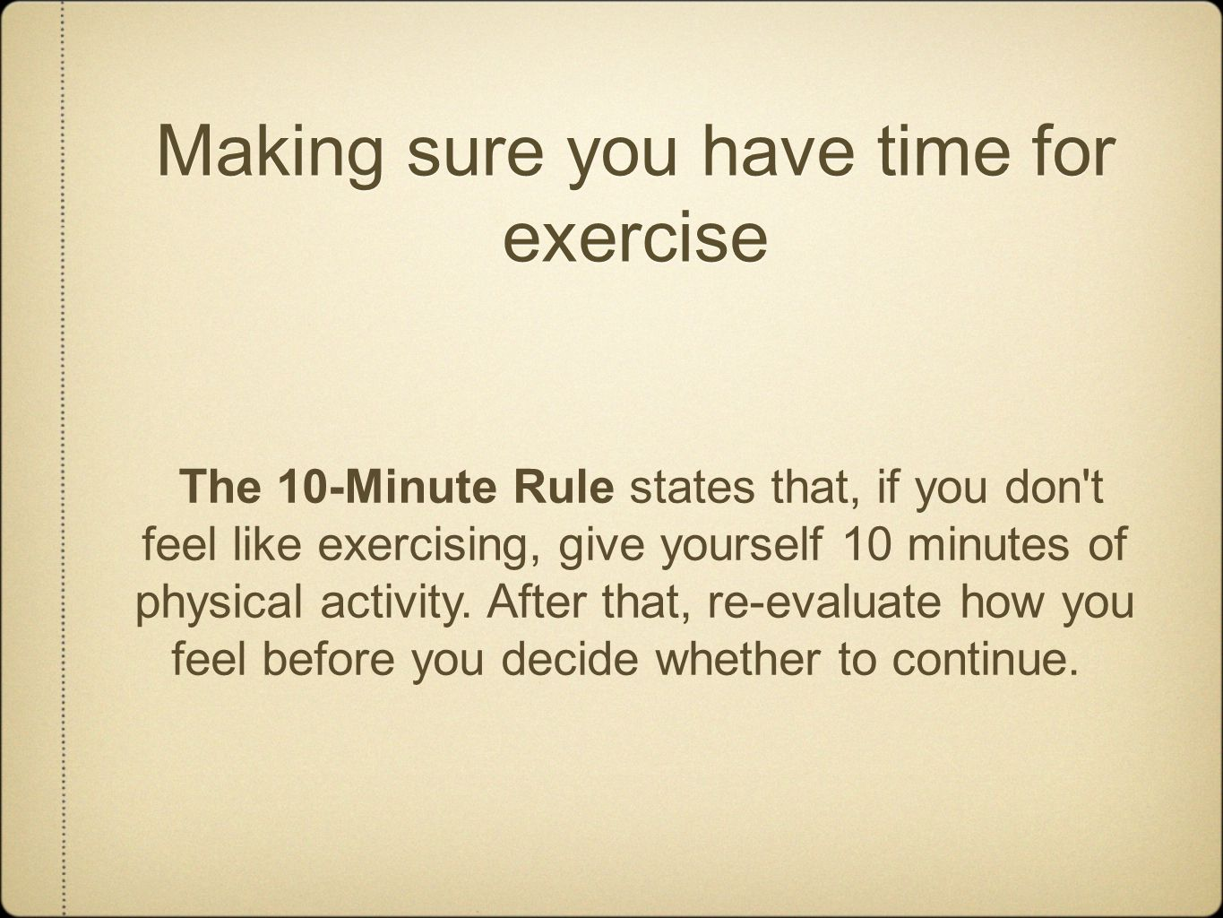 Making sure you have time for exercise The 10-Minute Rule states that, if you don t feel like exercising, give yourself 10 minutes of physical activity.