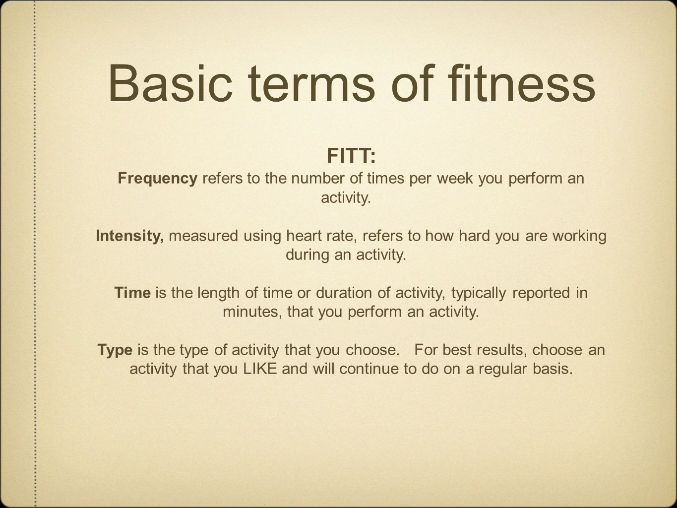 Basic terms of fitness Frequency, refers to the number of times per week you perform an activity.