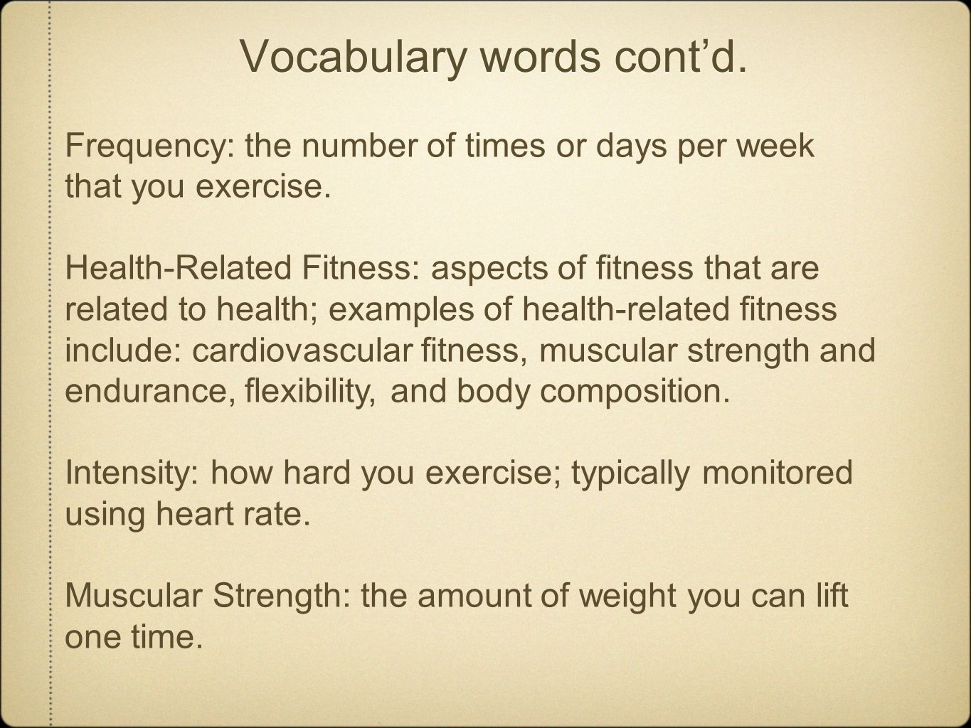 Vocabulary words cont'd. Frequency: the number of times or days per week that you exercise.