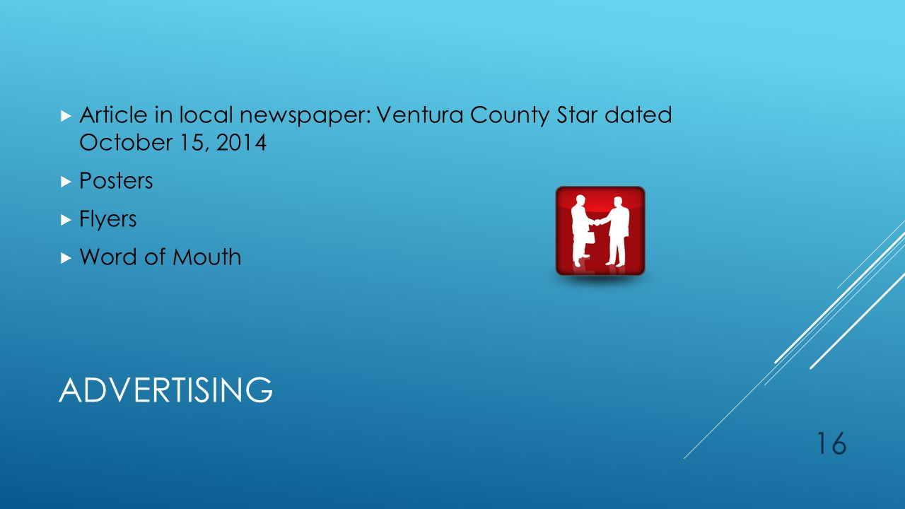 ADVERTISING  Article in local newspaper: Ventura County Star dated October 15, 2014  Posters  Flyers  Word of Mouth 16